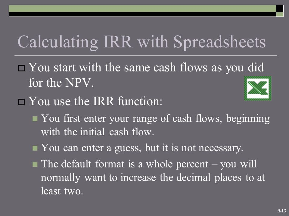 9-135-13 Calculating IRR with Spreadsheets  You start with the same cash flows as you did for the NPV.