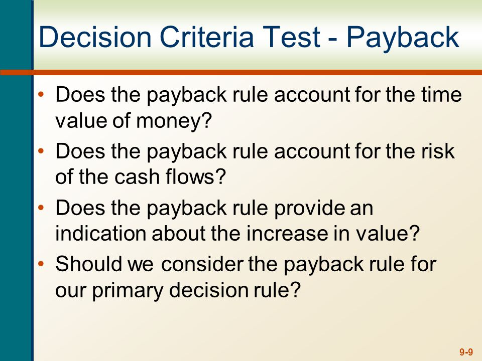 9-9 Decision Criteria Test - Payback Does the payback rule account for the time value of money.