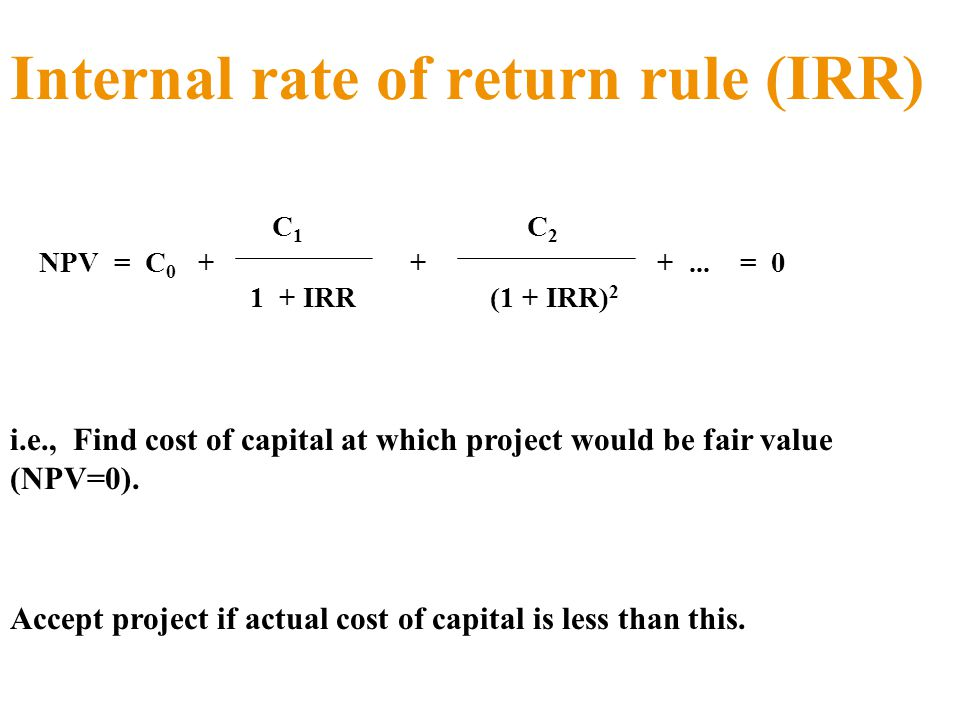 Internal rate of return rule (IRR) C 1 C 2 NPV = C