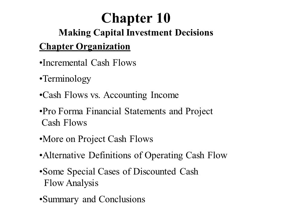 Chapter Organization Incremental Cash Flows Terminology Cash Flows vs. Accounting Income Pro Forma Financial Statements and Project Cash Flows More on