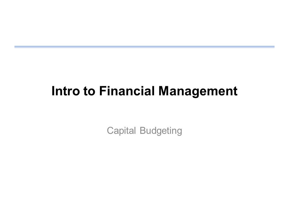 Intro to Financial Management Capital Budgeting