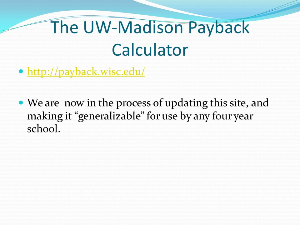 The UW-Madison Payback Calculator http://payback.wisc.edu/ We are now in the process of updating this site, and making it generalizable for use by any four year school.