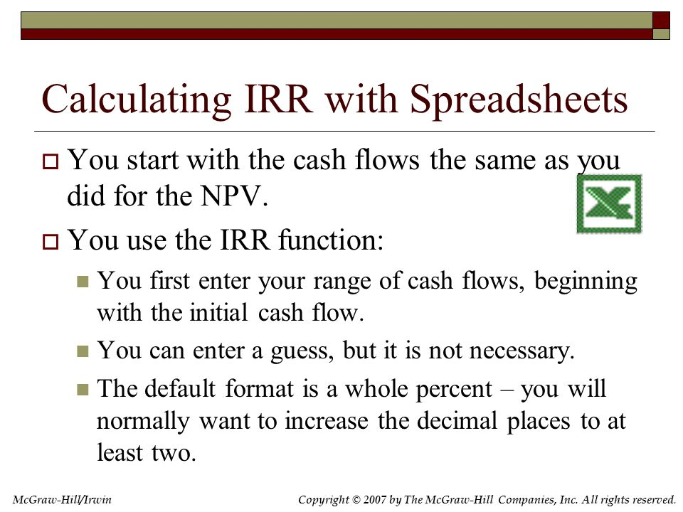 Copyright © 2007 by The McGraw-Hill Companies, Inc. All rights reserved. McGraw-Hill/Irwin Calculating IRR with Spreadsheets  You start with the cash