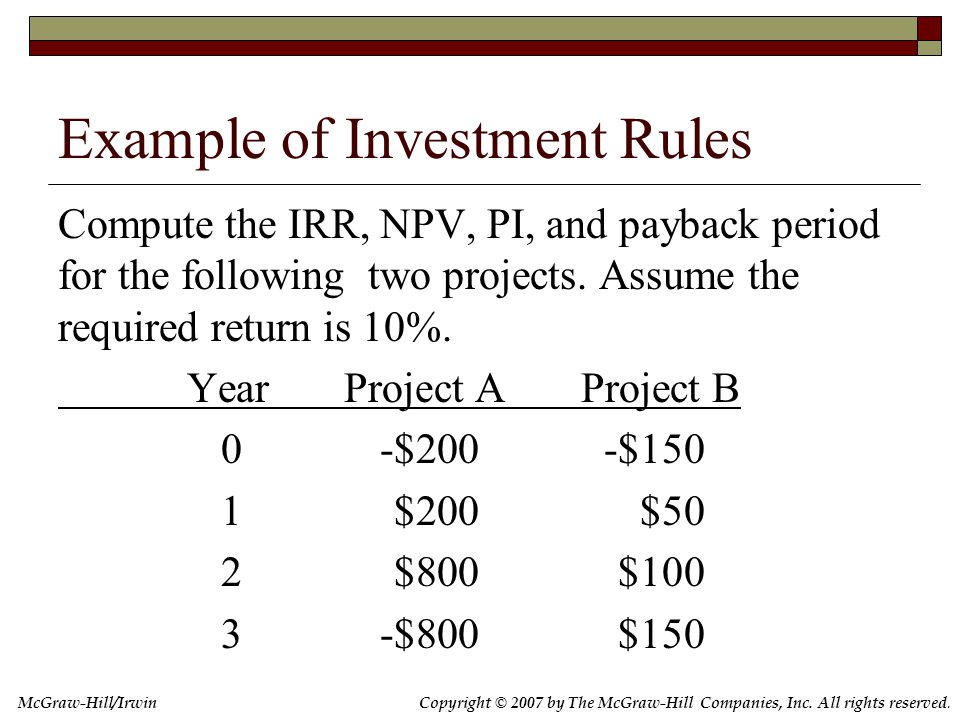 Copyright © 2007 by The McGraw-Hill Companies, Inc. All rights reserved. McGraw-Hill/Irwin Example of Investment Rules Compute the IRR, NPV, PI, and p