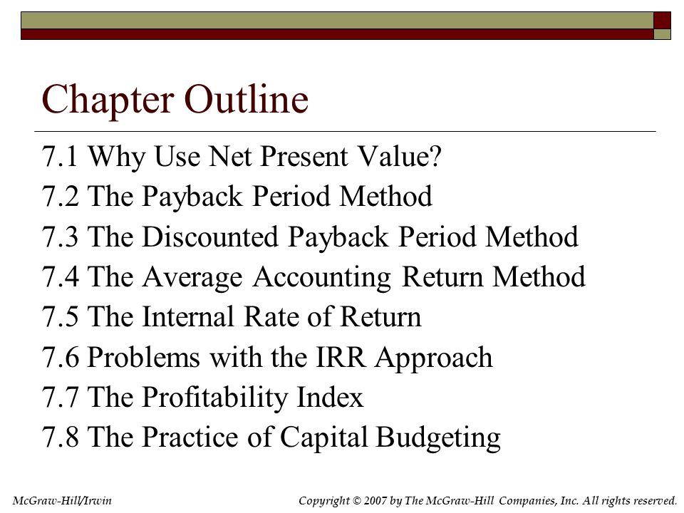 Copyright © 2007 by The McGraw-Hill Companies, Inc. All rights reserved. McGraw-Hill/Irwin Chapter Outline 7.1 Why Use Net Present Value? 7.2 The Payb