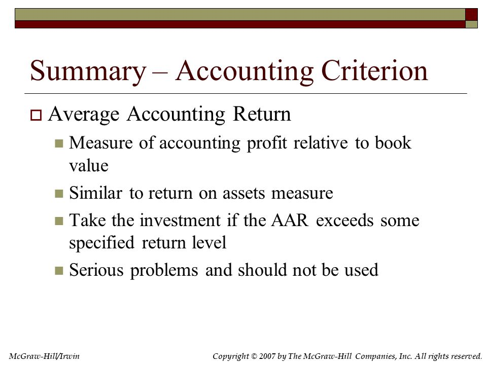 Copyright © 2007 by The McGraw-Hill Companies, Inc. All rights reserved. McGraw-Hill/Irwin Summary – Accounting Criterion  Average Accounting Return