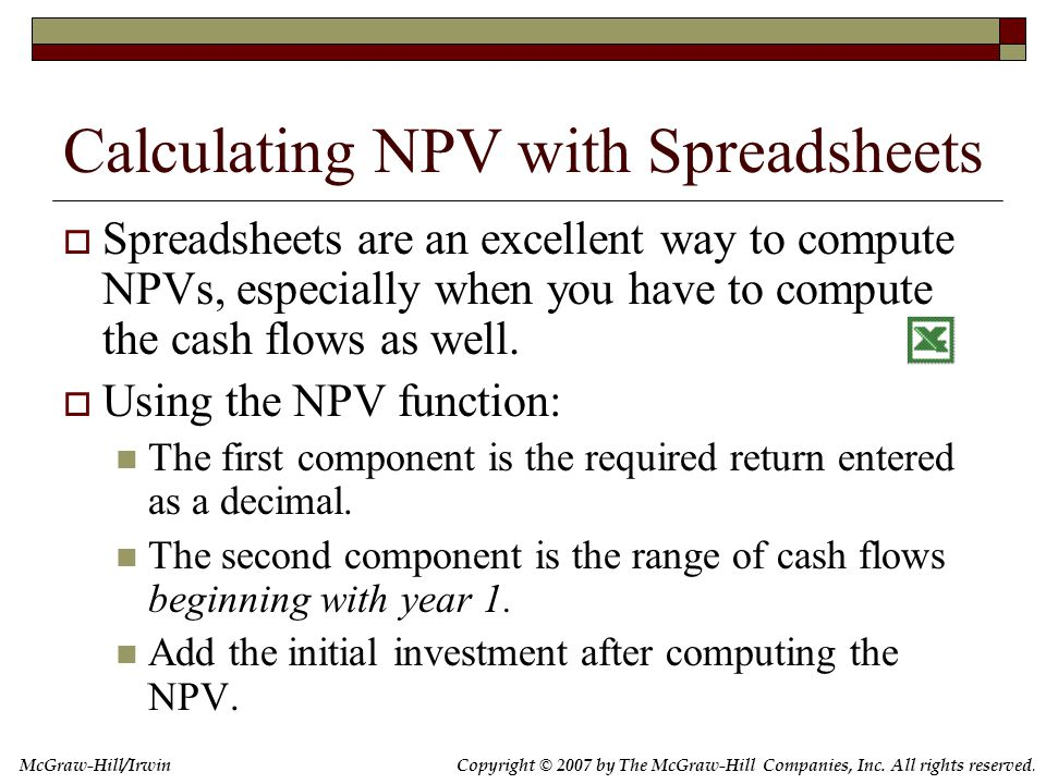 Copyright © 2007 by The McGraw-Hill Companies, Inc. All rights reserved. McGraw-Hill/Irwin Calculating NPV with Spreadsheets  Spreadsheets are an exc