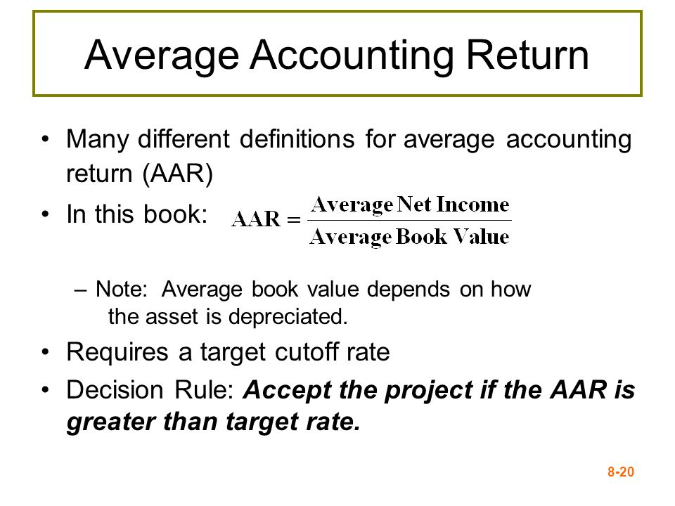 8-20 Average Accounting Return Many different definitions for average accounting return (AAR) In this book: –Note: Average book value depends on how the asset is depreciated.