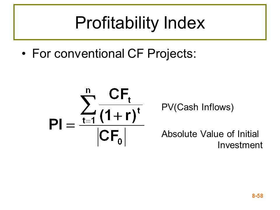 8-58 Profitability Index For conventional CF Projects: PV(Cash Inflows) Absolute Value of Initial Investment