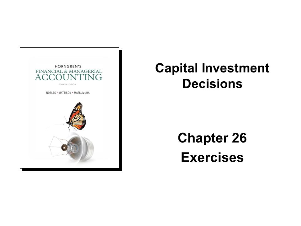 Chapter 26 Exercises Capital Investment Decisions