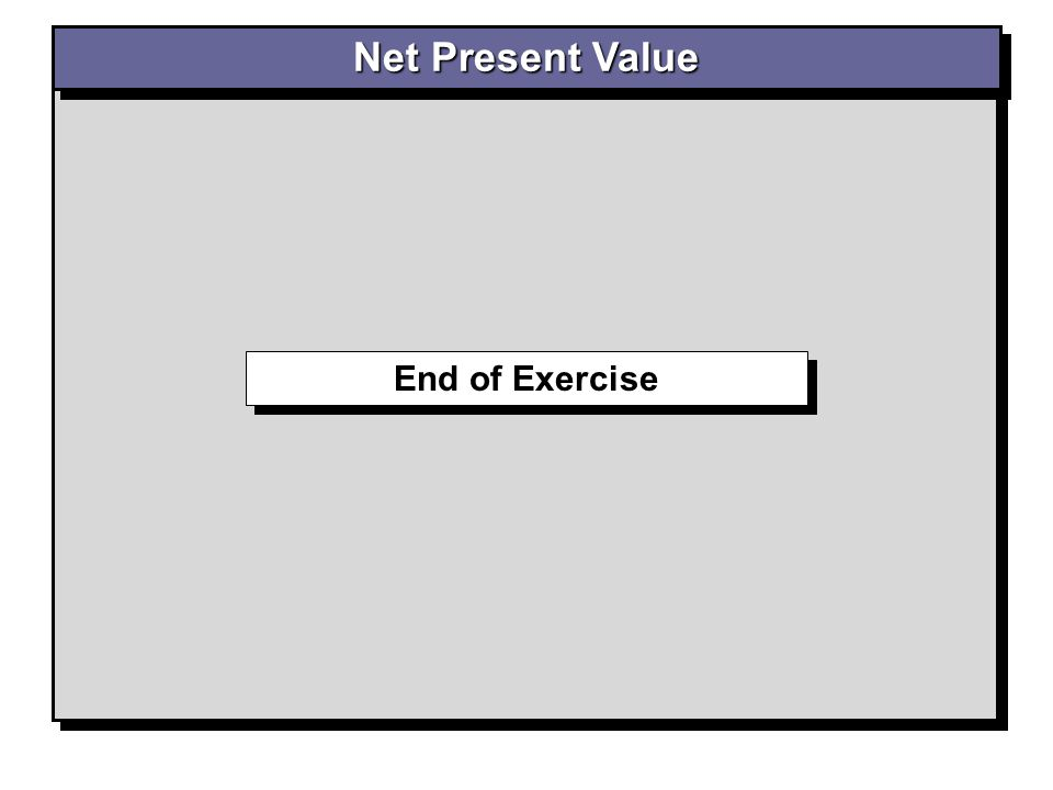End of Exercise Net Present Value