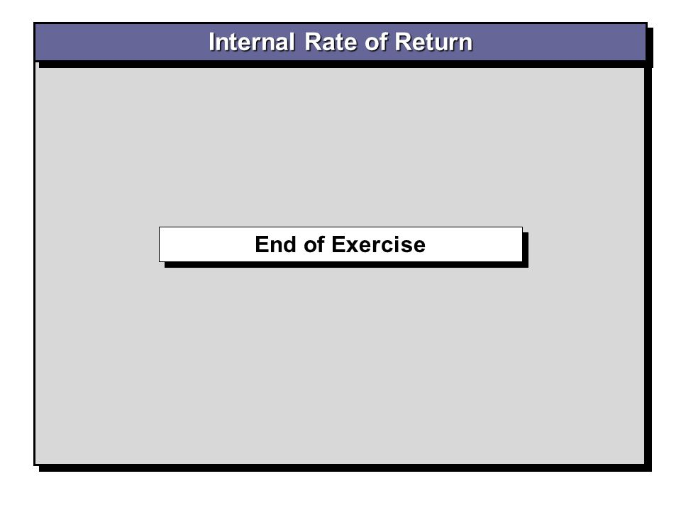 End of Exercise Internal Rate of Return