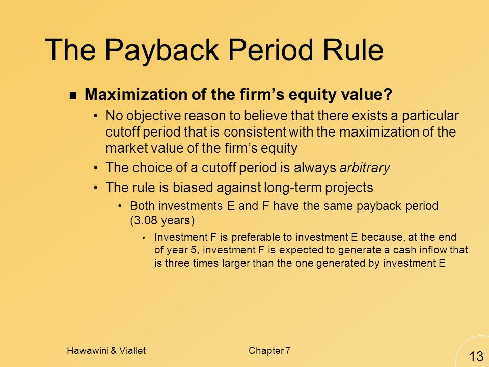 Hawawini & VialletChapter 7 13 The Payback Period Rule Maximization of the firm's equity value.