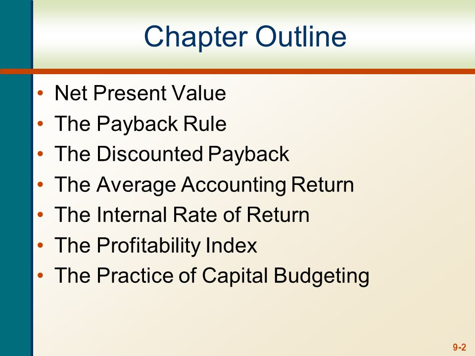 9-2 Chapter Outline Net Present Value The Payback Rule The Discounted Payback The Average Accounting Return The Internal Rate of Return The Profitabil