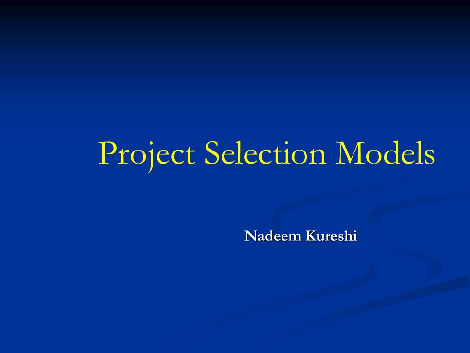 Nadeem Kureshi Project Selection Models