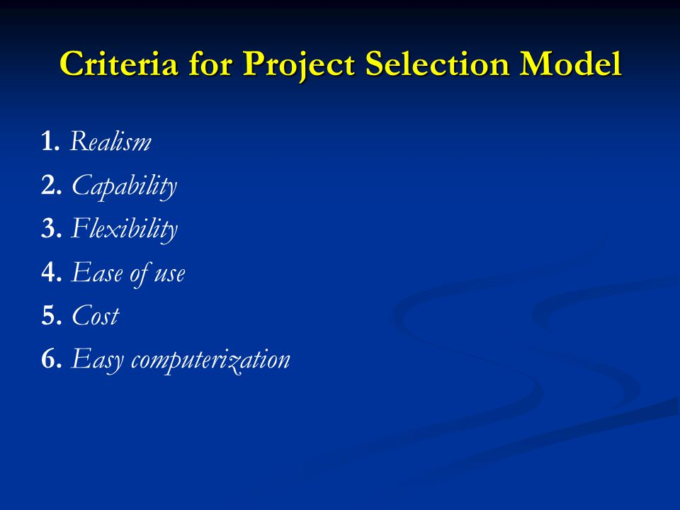 Criteria for Project Selection Model 1.Realism 2.