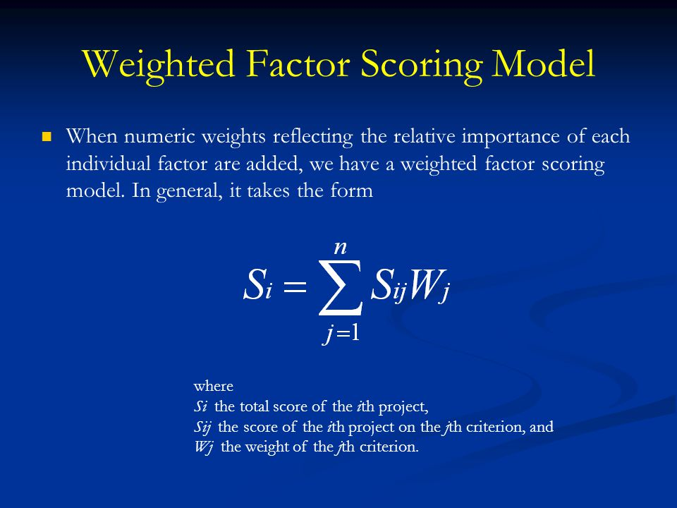 Weighted Factor Scoring Model When numeric weights reflecting the relative importance of each individual factor are added, we have a weighted factor s