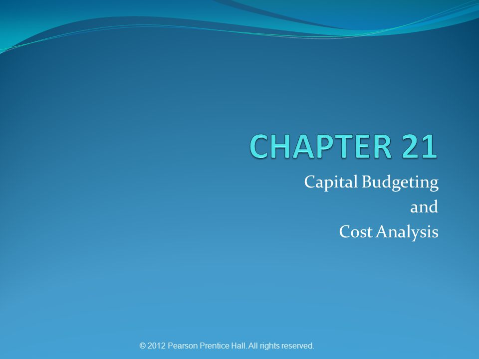 © 2012 Pearson Prentice Hall. All rights reserved. Capital Budgeting and Cost Analysis