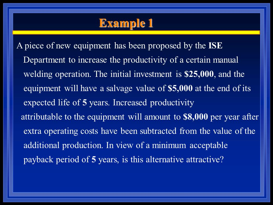 Example 1 A piece of new equipment has been proposed by the ISE Department to increase the productivity of a certain manual welding operation.