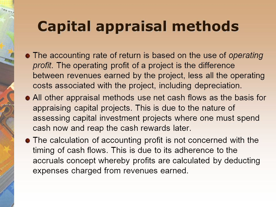 Capital appraisal methods The accounting rate of return is based on the use of operating profit. The operating profit of a project is the difference b