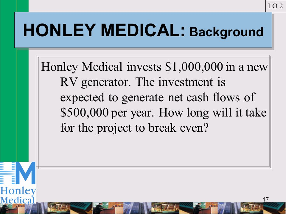 17 HONLEY MEDICAL: Background Honley Medical invests $1,000,000 in a new RV generator.