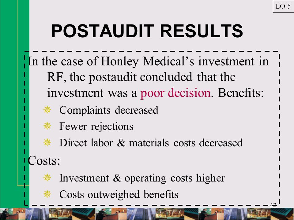 42 POSTAUDIT RESULTS In the case of Honley Medical's investment in RF, the postaudit concluded that the investment was a poor decision.