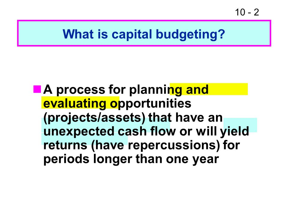 10 - 2 What is capital budgeting.