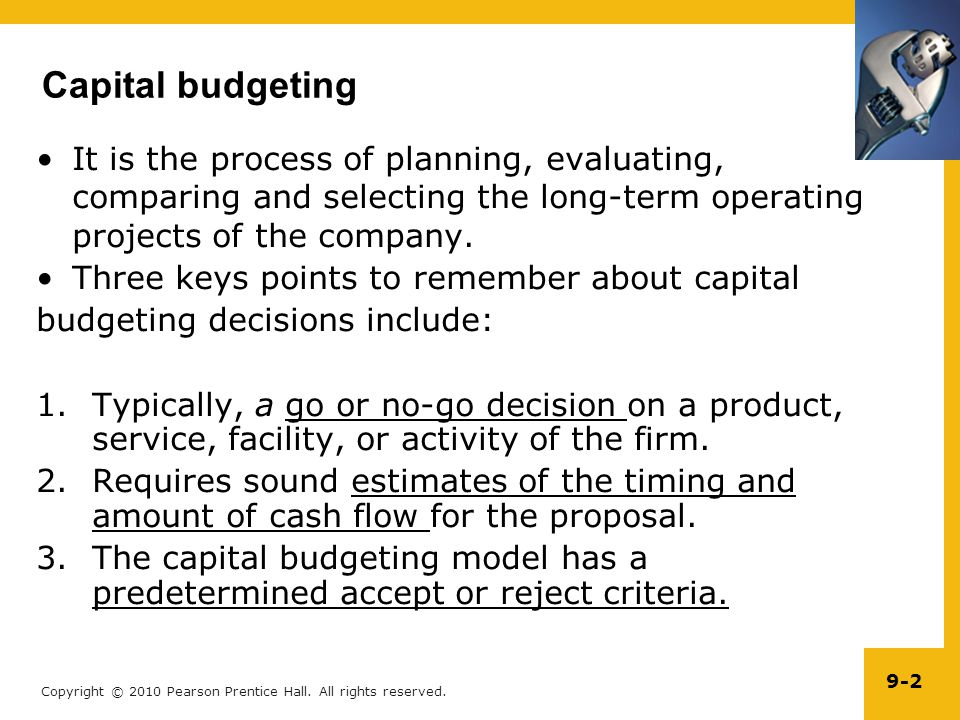 Copyright © 2010 Pearson Prentice Hall. All rights reserved. 9-2 Capital budgeting It is the process of planning, evaluating, comparing and selecting