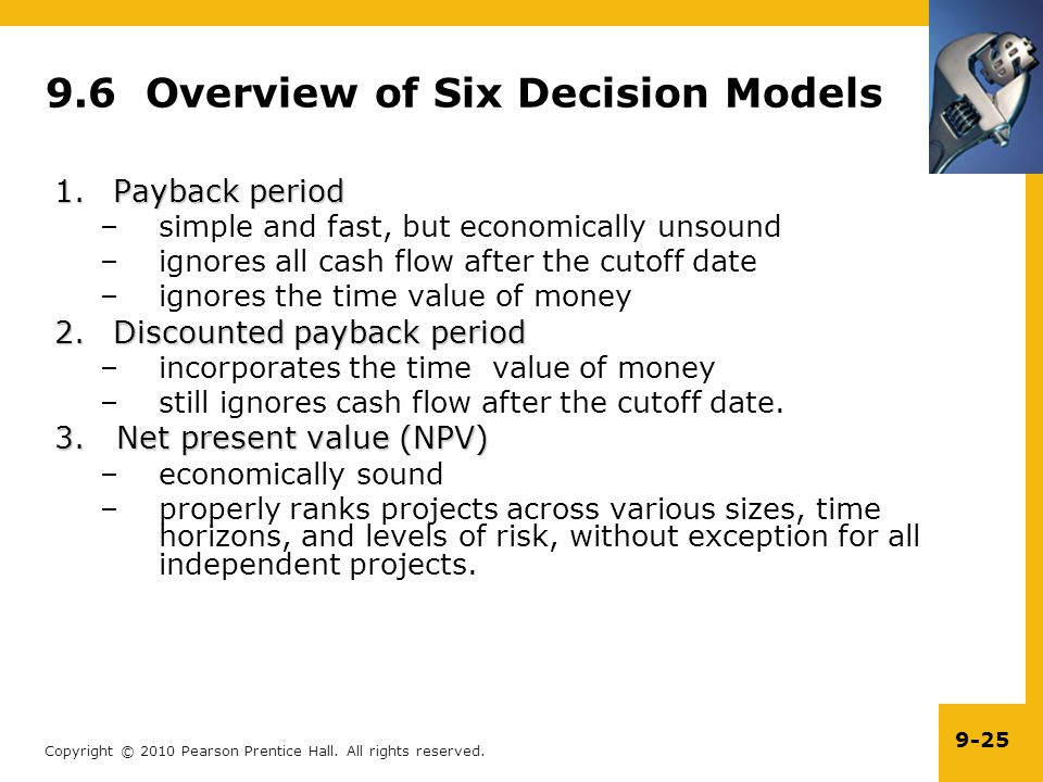 Copyright © 2010 Pearson Prentice Hall. All rights reserved. 9-25 9.6 Overview of Six Decision Models 1.Payback period –simple and fast, but economica