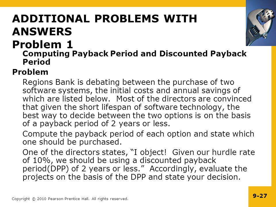 Copyright © 2010 Pearson Prentice Hall. All rights reserved. 9-27 ADDITIONAL PROBLEMS WITH ANSWERS Problem 1 Computing Payback Period and Discounted P