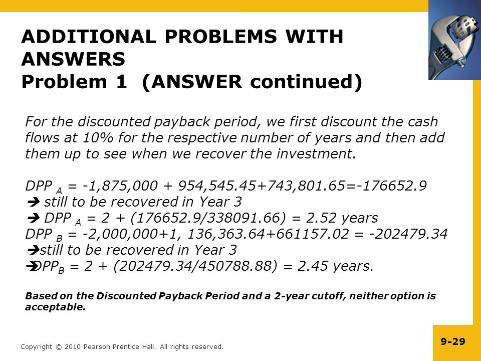 Copyright © 2010 Pearson Prentice Hall. All rights reserved. 9-29 ADDITIONAL PROBLEMS WITH ANSWERS Problem 1 (ANSWER continued) For the discounted pay