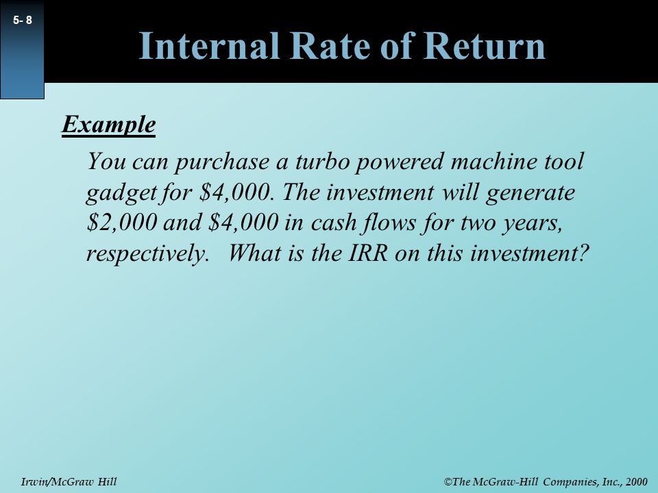 © The McGraw-Hill Companies, Inc., 2000 Irwin/McGraw Hill 5- 19 Internal Rate of Return Calculating the IRR can be a laborious task.