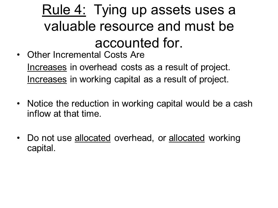 Rule 4: Tying up assets uses a valuable resource and must be accounted for. Other Incremental Costs Are Increases in overhead costs as a result of pro