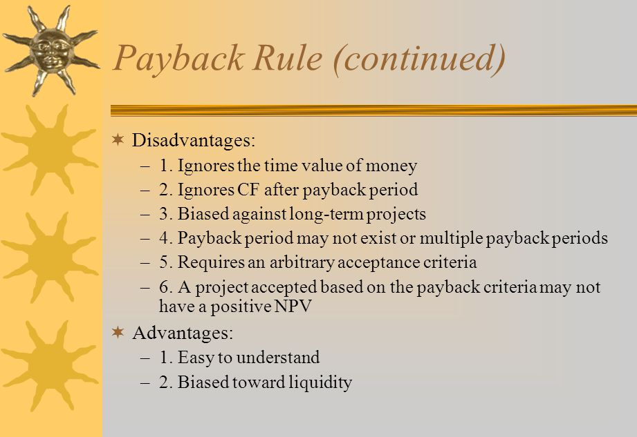 Payback Rule (continued)  Disadvantages: –1. Ignores the time value of money –2.