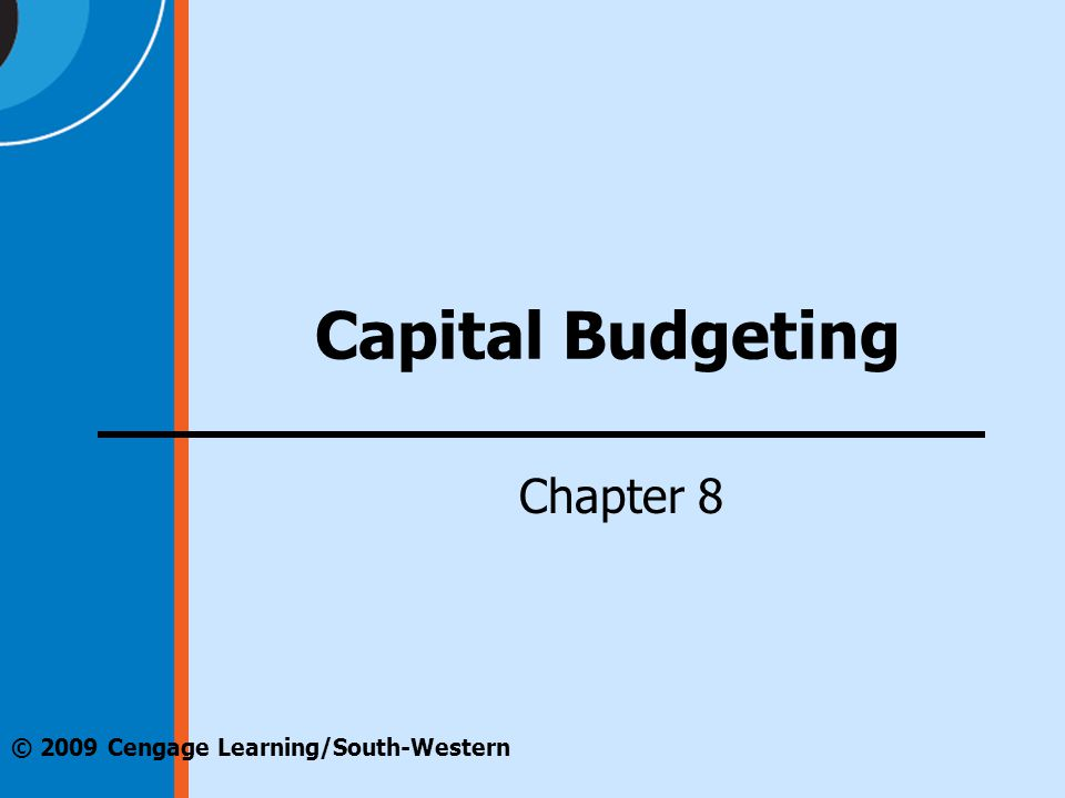 © 2009 Cengage Learning/South-Western Capital Budgeting Chapter 8