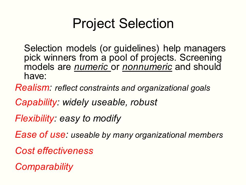 Project Selection Selection models (or guidelines) help managers pick winners from a pool of projects.