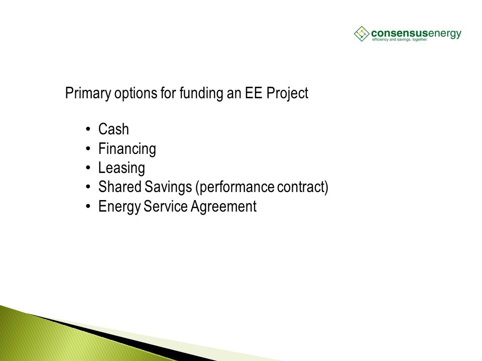 AECS, LLC Cash Financing Leasing Shared Savings (performance contract) Energy Service Agreement Primary options for funding an EE Project