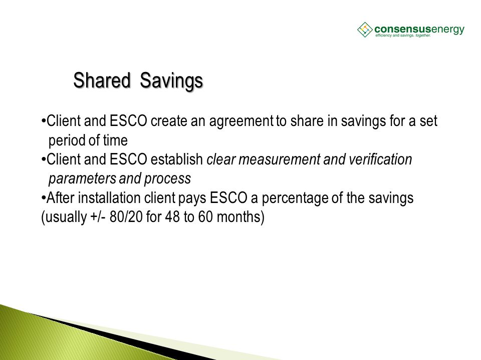 AECS, LLC Shared Savings Client and ESCO create an agreement to share in savings for a set period of time Client and ESCO establish clear measurement
