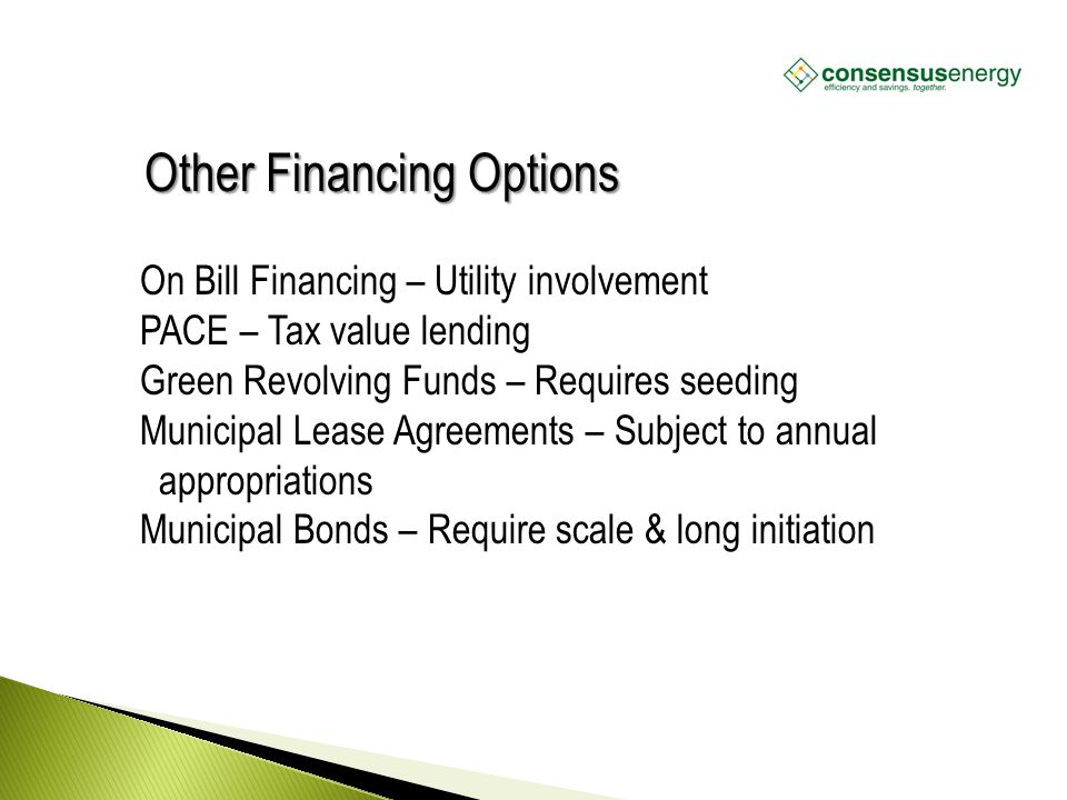 AECS, LLC Other Financing Options On Bill Financing – Utility involvement PACE – Tax value lending Green Revolving Funds – Requires seeding Municipal