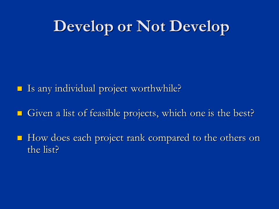 Develop or Not Develop Is any individual project worthwhile.
