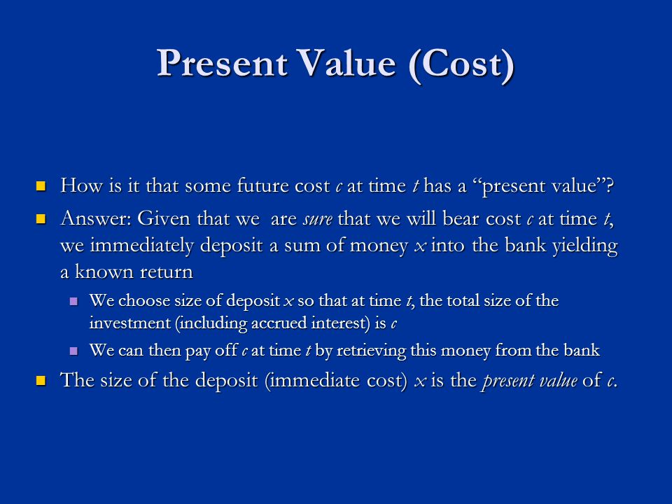 Present Value (Cost) How is it that some future cost c at time t has a present value .
