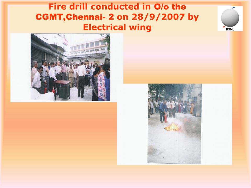 Fire drill conducted in O/o the CGMT,Chennai- 2 on 28/9/2007 by Electrical wing