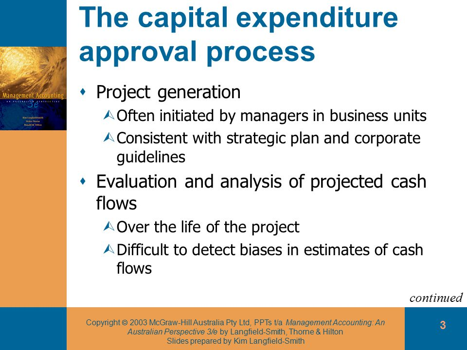 Copyright  2003 McGraw-Hill Australia Pty Ltd, PPTs t/a Management Accounting: An Australian Perspective 3/e by Langfield-Smith, Thorne & Hilton Slides prepared by Kim Langfield-Smith 14 Internal rate of return (IRR) method  Steps ÙDetermine cash flows for each year of the proposed investment ÙCalculate the IRR ÙIf IRR is greater than the required rate of return, the project is acceptable on financial grounds