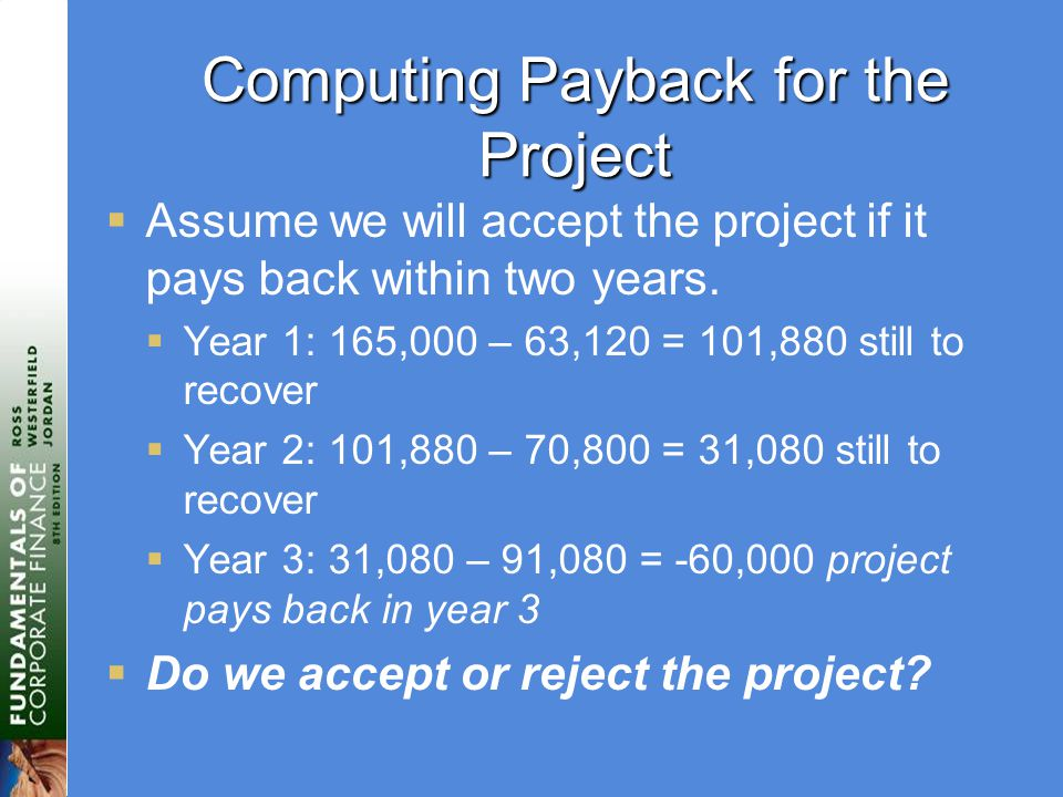Computing Payback for the Project  Assume we will accept the project if it pays back within two years.