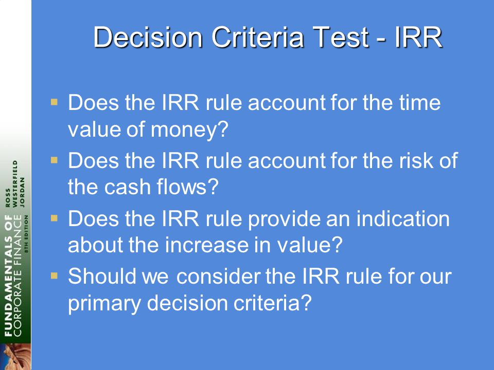 Decision Criteria Test - IRR  Does the IRR rule account for the time value of money.