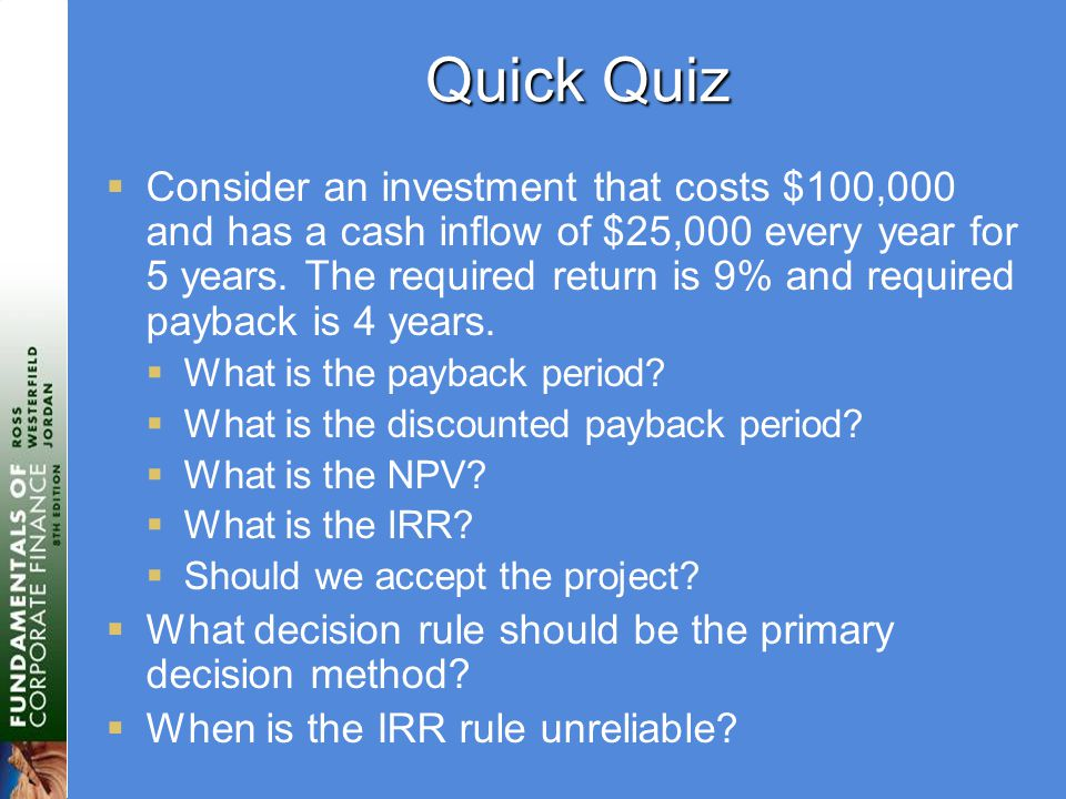 Quick Quiz  Consider an investment that costs $100,000 and has a cash inflow of $25,000 every year for 5 years.