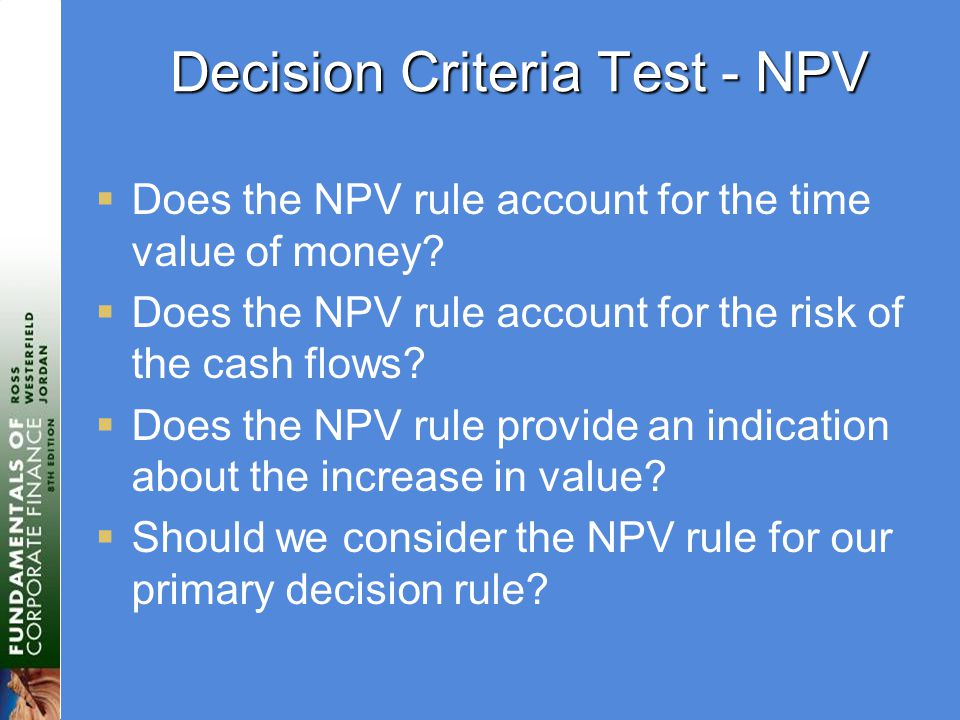 Decision Criteria Test - NPV  Does the NPV rule account for the time value of money.