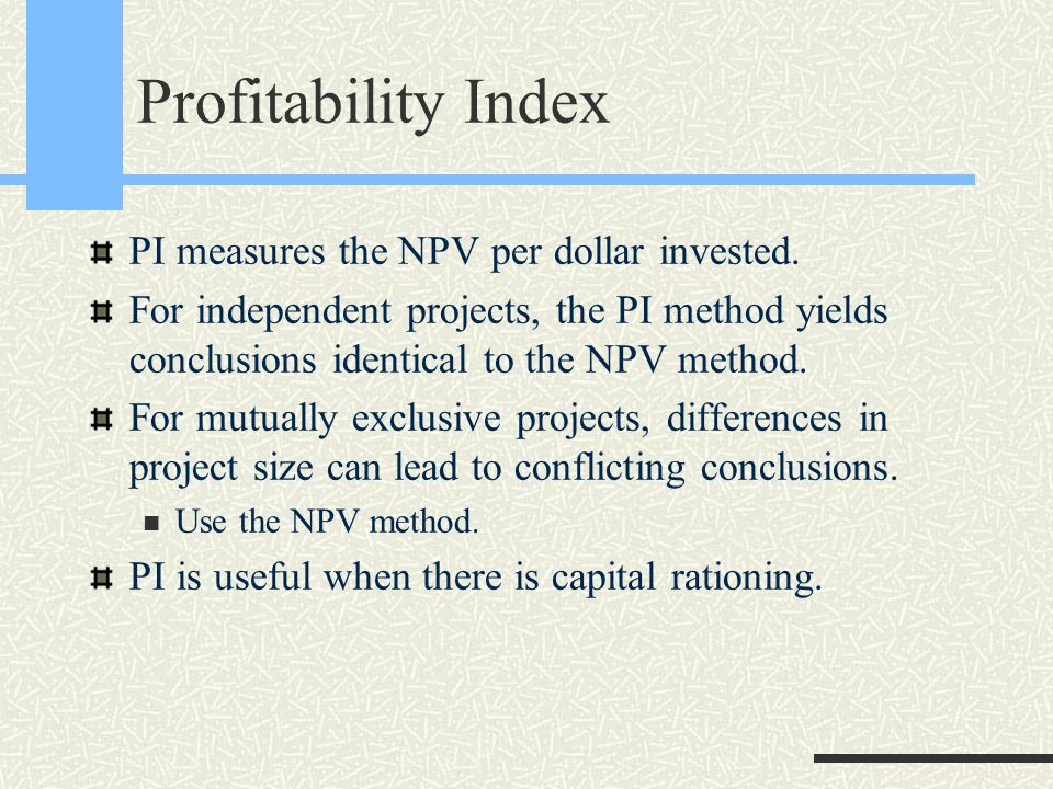 Profitability Index PI measures the NPV per dollar invested.