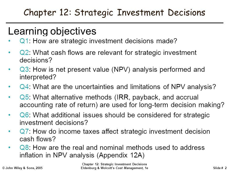 © John Wiley & Sons, 2005 Chapter 12: Strategic Investment Decisions Eldenburg & Wolcott's Cost Management, 1eSlide # 2 Chapter 12: Strategic Investme