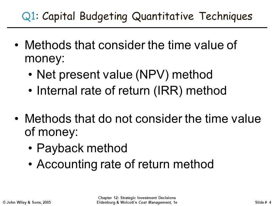 © John Wiley & Sons, 2005 Chapter 12: Strategic Investment Decisions Eldenburg & Wolcott's Cost Management, 1eSlide # 4 Q1: Capital Budgeting Quantita